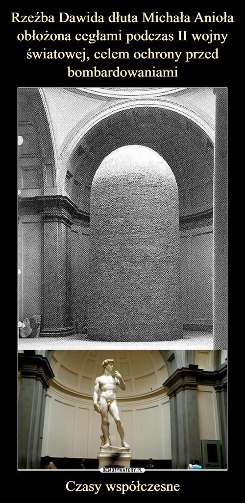 Rzeźba Dawida dłuta Michała Anioła obłożona cegłami podczas II wojny światowej, celem ochrony przed bombardowaniami Czasy współczesne