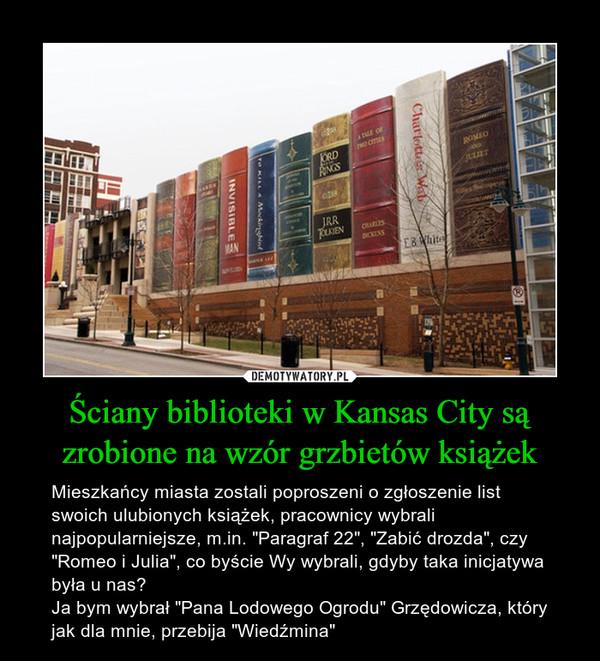 """Ściany biblioteki w Kansas City są zrobione na wzór grzbietów książek – Mieszkańcy miasta zostali poproszeni o zgłoszenie list swoich ulubionych książek, pracownicy wybrali najpopularniejsze, m.in. """"Paragraf 22"""", """"Zabić drozda"""", czy """"Romeo i Julia"""", co byście Wy wybrali, gdyby taka inicjatywa była u nas?Ja bym wybrał """"Pana Lodowego Ogrodu"""" Grzędowicza, który jak dla mnie, przebija """"Wiedźmina"""""""