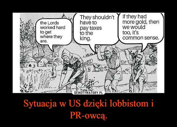 Sytuacja w US dzięki lobbistom i PR-owcą.
