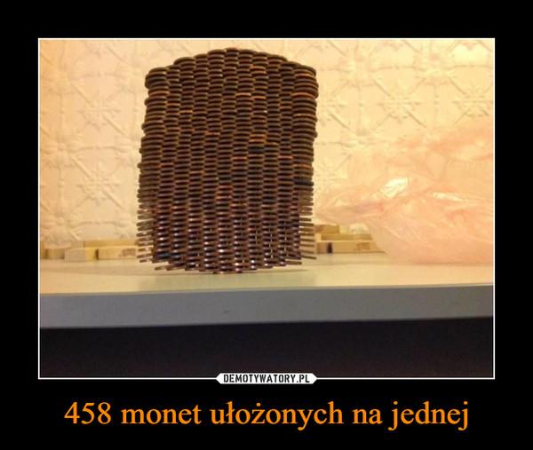 458 monet ułożonych na jednej –