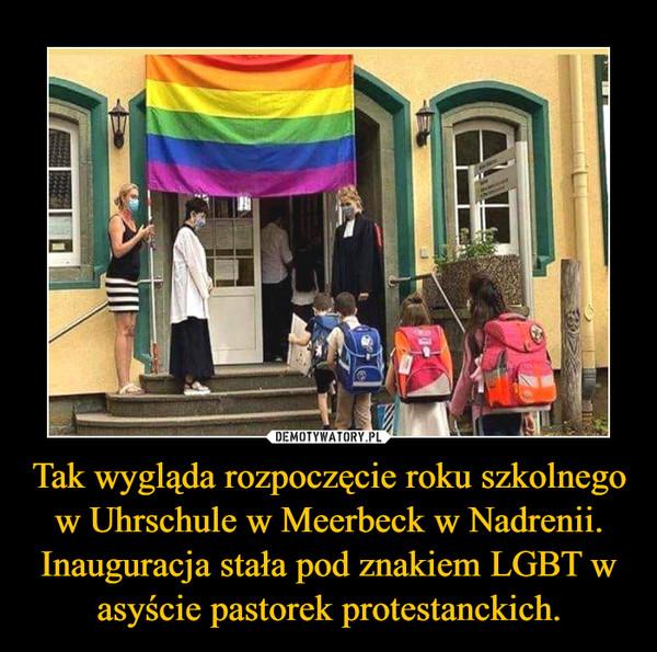 Tak wygląda rozpoczęcie roku szkolnego w Uhrschule w Meerbeck w Nadrenii. Inauguracja stała pod znakiem LGBT w asyście pastorek protestanckich. –
