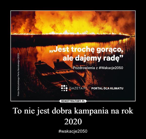 To nie jest dobra kampania na rok 2020 – #wakacje2050