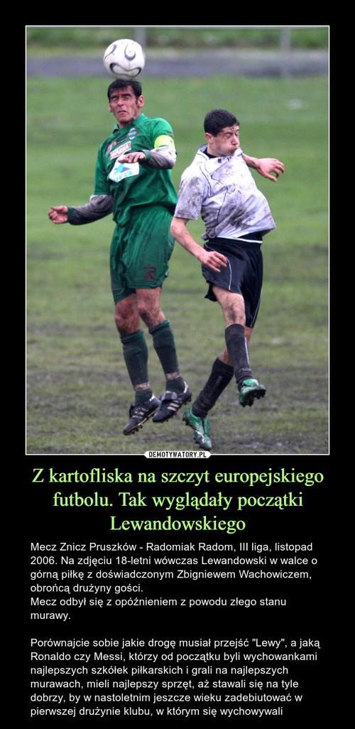 Z kartofliska na szczyt europejskiego futbolu. Tak wyglądały początki Lewandowskiego