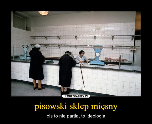 pisowski sklep mięsny – pis to nie partia, to ideologia
