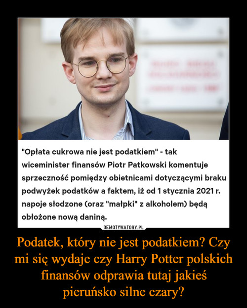 Podatek, który nie jest podatkiem? Czy mi się wydaje czy Harry Potter polskich finansów odprawia tutaj jakieś pieruńsko silne czary?
