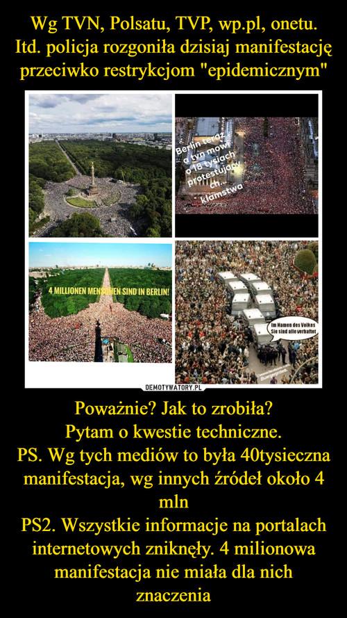 """Wg TVN, Polsatu, TVP, wp.pl, onetu. Itd. policja rozgoniła dzisiaj manifestację przeciwko restrykcjom """"epidemicznym"""" Poważnie? Jak to zrobiła? Pytam o kwestie techniczne. PS. Wg tych mediów to była 40tysieczna manifestacja, wg innych źródeł około 4 mln PS2. Wszystkie informacje na portalach internetowych zniknęły. 4 milionowa manifestacja nie miała dla nich znaczenia"""