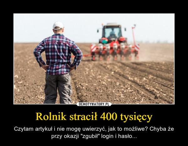 Rolnik stracił 400 tysięcy
