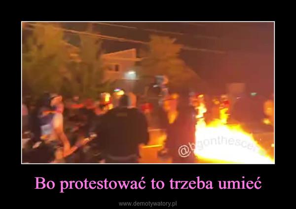Bo protestować to trzeba umieć –