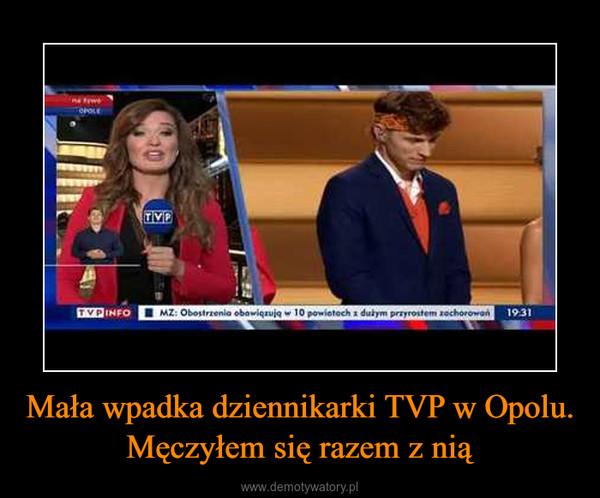 Mała wpadka dziennikarki TVP w Opolu. Męczyłem się razem z nią –