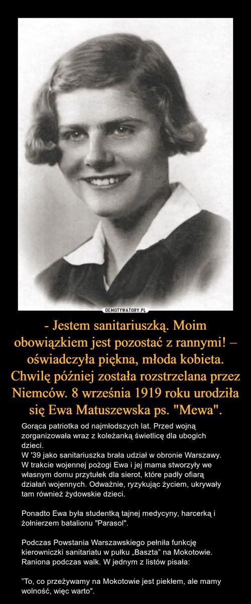 """- Jestem sanitariuszką. Moim obowiązkiem jest pozostać z rannymi! – oświadczyła piękna, młoda kobieta. Chwilę później została rozstrzelana przez Niemców. 8 września 1919 roku urodziła się Ewa Matuszewska ps. """"Mewa""""."""