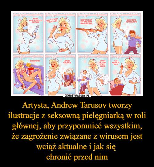 Artysta, Andrew Tarusov tworzy ilustracje z seksowną pielęgniarką w roli głównej, aby przypomnieć wszystkim, że zagrożenie związane z wirusem jest wciąż aktualne i jak się  chronić przed nim