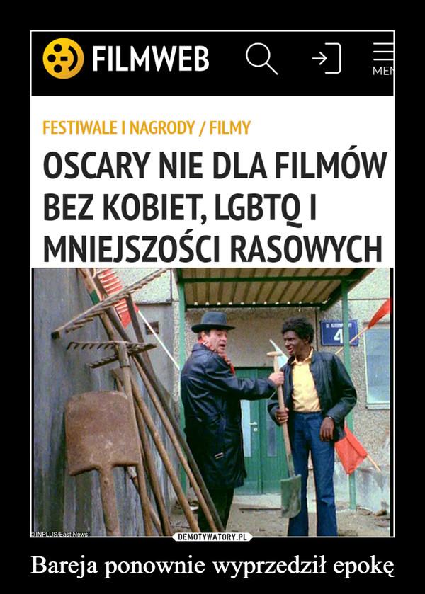 Bareja ponownie wyprzedził epokę –  O FILMWEBMENFESTIWALE I NAGRODY / FILMYOSCARY NIE DLA FILMÓWBEZ KOBIET, LGBTQ IMNIEJSZOŚCI RASOWYCHARINEINPLUSEast NawsDEMOTYWATORY.PLBareja ponownie wyprzedził epokę