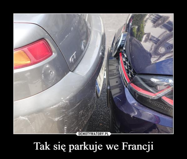 Tak się parkuje we Francji –