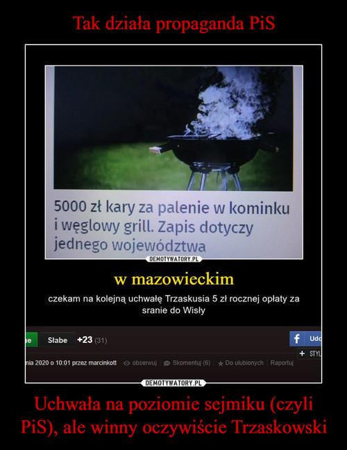 Tak działa propaganda PiS Uchwała na poziomie sejmiku (czyli PiS), ale winny oczywiście Trzaskowski
