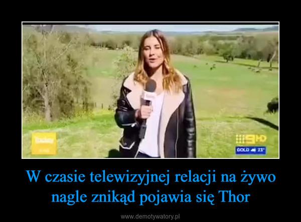 W czasie telewizyjnej relacji na żywo nagle znikąd pojawia się Thor –