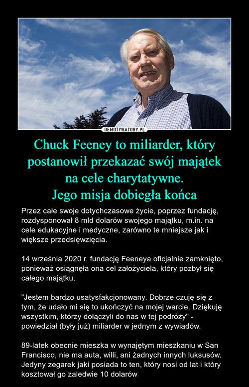 Chuck Feeney to miliarder, który postanowił przekazać swój majątek na cele charytatywne. Jego misja dobiegła końca