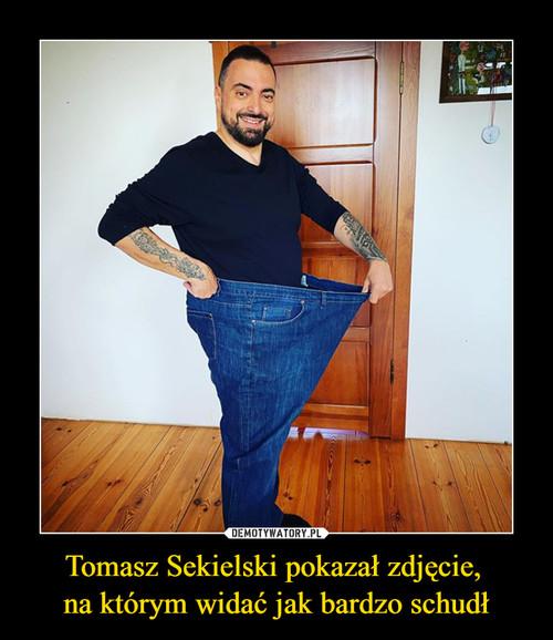 Tomasz Sekielski pokazał zdjęcie,  na którym widać jak bardzo schudł