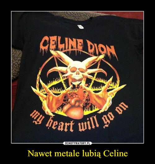 Nawet metale lubią Celine