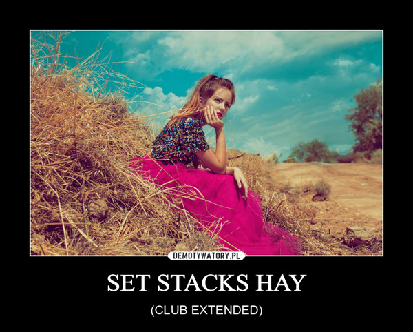 SET STACKS HAY – (CLUB EXTENDED)