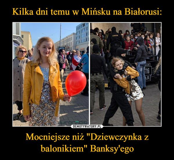 """Mocniejsze niż """"Dziewczynka z balonikiem"""" Banksy'ego –"""