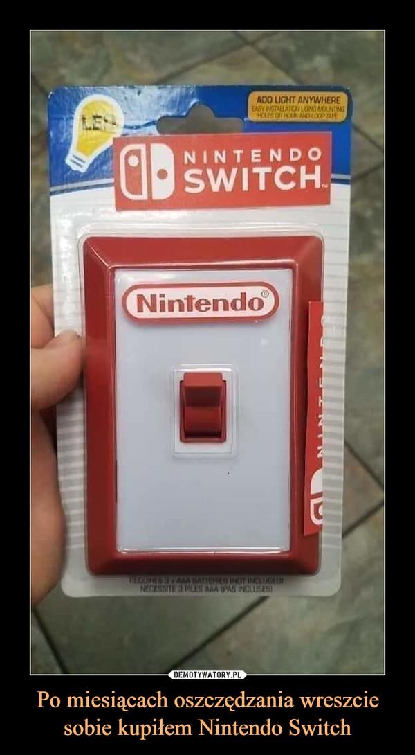 Po miesiącach oszczędzania wreszcie sobie kupiłem Nintendo Switch –