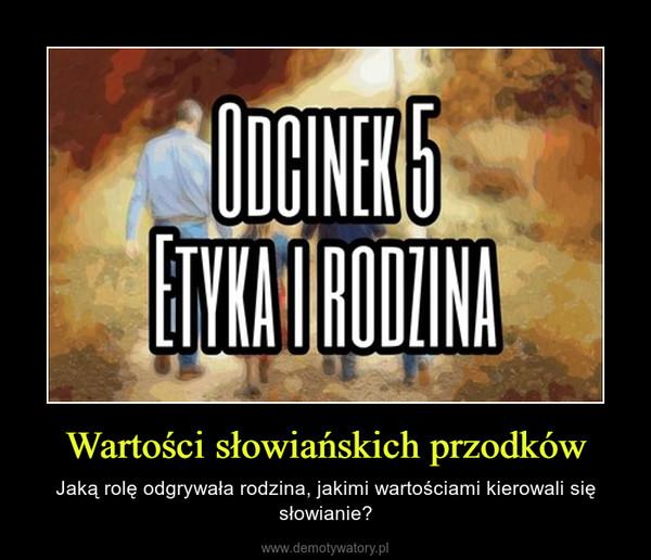 Wartości słowiańskich przodków – Jaką rolę odgrywała rodzina, jakimi wartościami kierowali się słowianie?