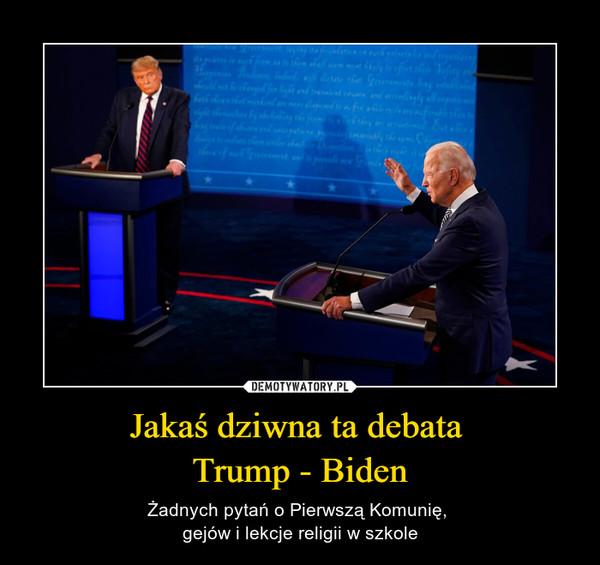 Jakaś dziwna ta debata Trump - Biden – Żadnych pytań o Pierwszą Komunię, gejów i lekcje religii w szkole