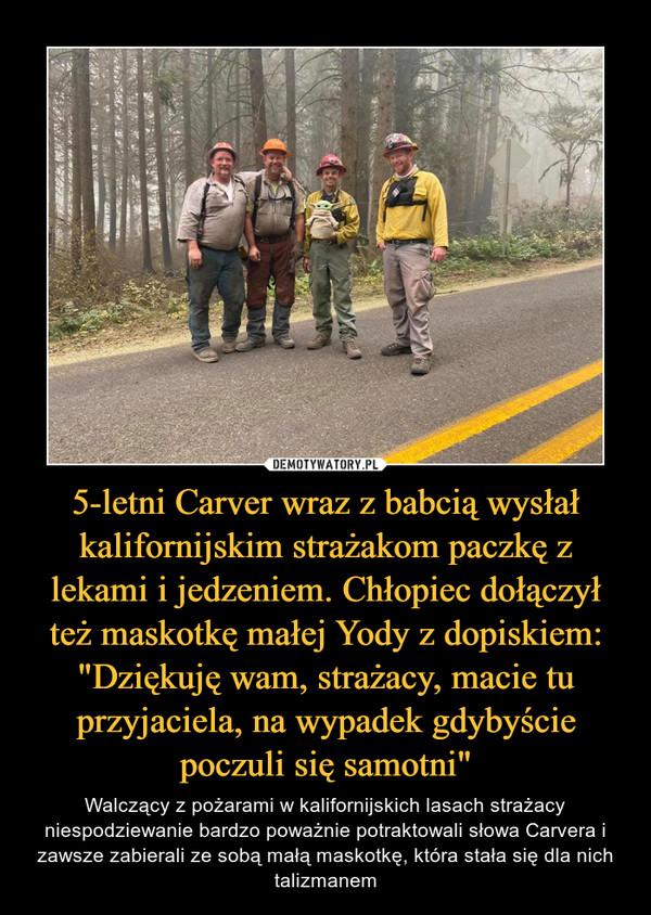 """5-letni Carver wraz z babcią wysłał kalifornijskim strażakom paczkę z lekami i jedzeniem. Chłopiec dołączył też maskotkę małej Yody z dopiskiem: """"Dziękuję wam, strażacy, macie tu przyjaciela, na wypadek gdybyście poczuli się samotni"""" – Walczący z pożarami w kalifornijskich lasach strażacy niespodziewanie bardzo poważnie potraktowali słowa Carvera i zawsze zabierali ze sobą małą maskotkę, która stała się dla nich talizmanem"""