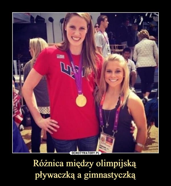 Różnica między olimpijską pływaczką a gimnastyczką –