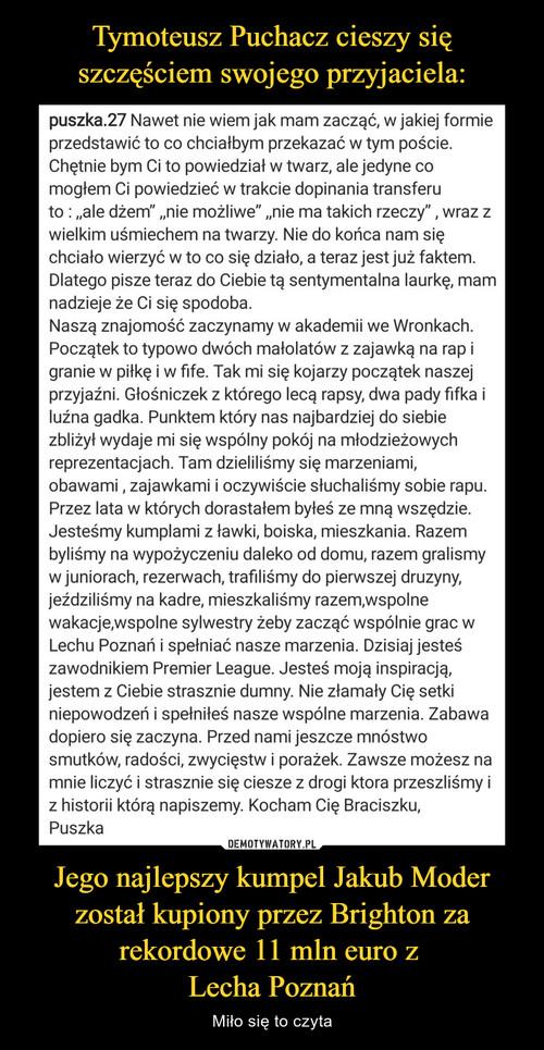 Tymoteusz Puchacz cieszy się szczęściem swojego przyjaciela: Jego najlepszy kumpel Jakub Moder został kupiony przez Brighton za rekordowe 11 mln euro z  Lecha Poznań