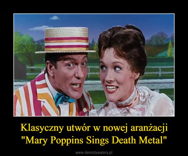 """Klasyczny utwór w nowej aranżacji """"Mary Poppins Sings Death Metal"""" –"""