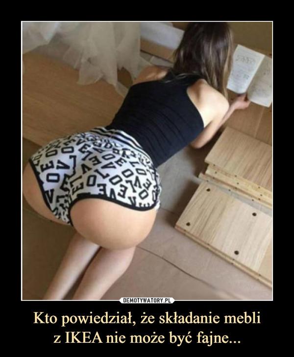 Kto powiedział, że składanie mebliz IKEA nie może być fajne... –