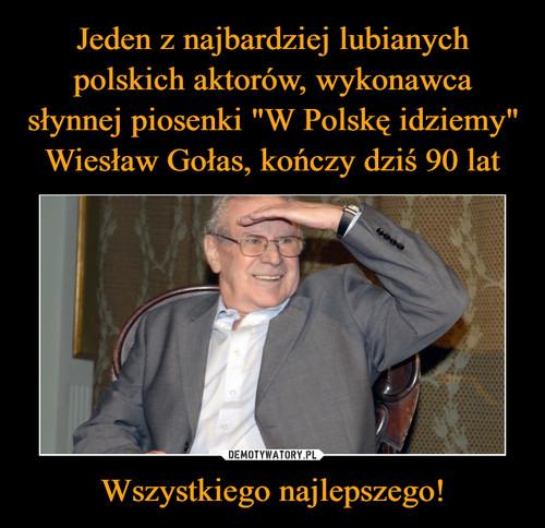 """Jeden z najbardziej lubianych polskich aktorów, wykonawca słynnej piosenki """"W Polskę idziemy"""" Wiesław Gołas, kończy dziś 90 lat Wszystkiego najlepszego!"""