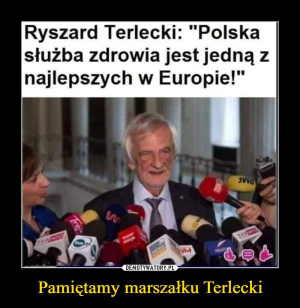 Pamiętamy marszałku Terlecki –  Ryszard Terlecki: polska służba zdrowia jest jedną z najlepszych w Europie!