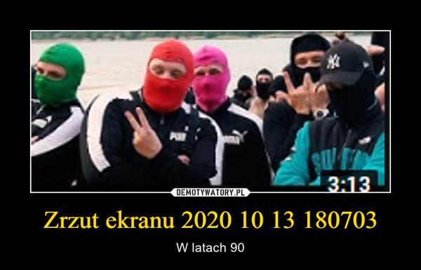 Zrzut ekranu 2020 10 13 180703 – W latach 90