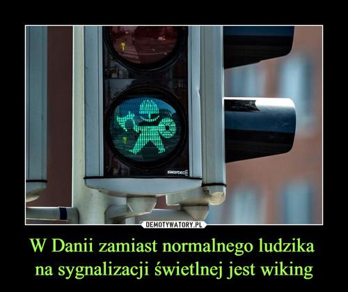 W Danii zamiast normalnego ludzika  na sygnalizacji świetlnej jest wiking