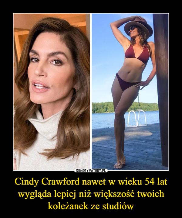 Cindy Crawford nawet w wieku 54 lat wygląda lepiej niż większość twoich koleżanek ze studiów –