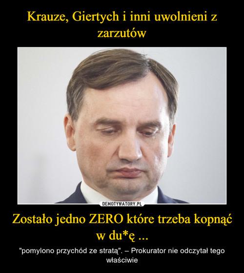 Krauze, Giertych i inni uwolnieni z zarzutów Zostało jedno ZERO które trzeba kopnąć w du*ę ...
