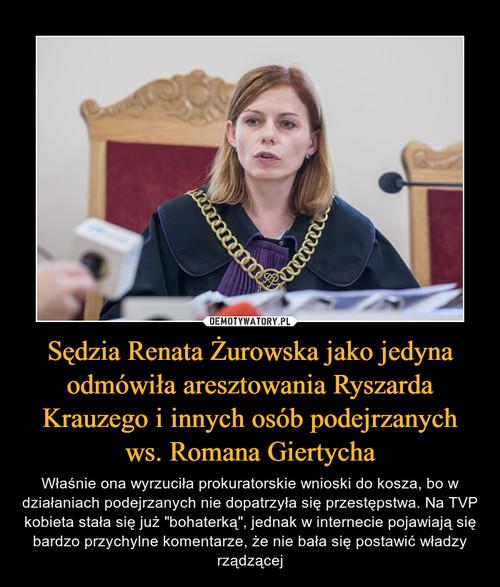 Sędzia Renata Żurowska jako jedyna odmówiła aresztowania Ryszarda Krauzego i innych osób podejrzanych ws. Romana Giertycha