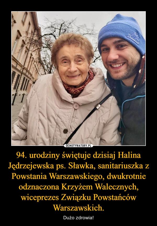 94. urodziny świętuje dzisiaj Halina Jędrzejewska ps. Sławka, sanitariuszka z Powstania Warszawskiego, dwukrotnie odznaczona Krzyżem Walecznych, wiceprezes Związku Powstańców Warszawskich. – Dużo zdrowia!