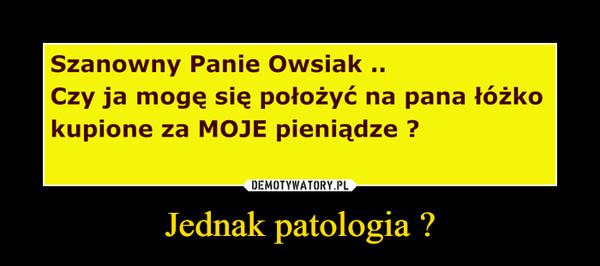 Jednak patologia ? –