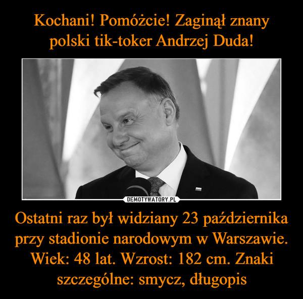 Ostatni raz był widziany 23 października przy stadionie narodowym w Warszawie. Wiek: 48 lat. Wzrost: 182 cm. Znaki szczególne: smycz, długopis –