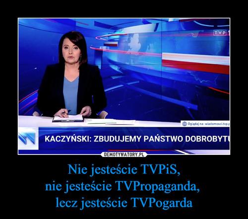 Nie jesteście TVPiS, nie jesteście TVPropaganda,  lecz jesteście TVPogarda