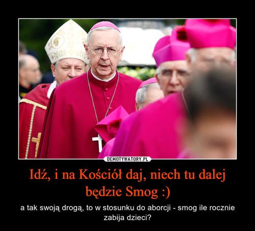 Idź, i na Kościół daj, niech tu dalej będzie Smog :)