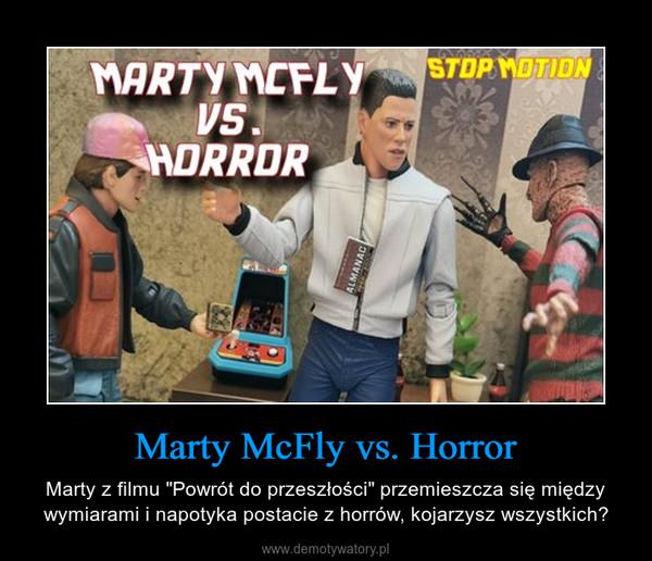 """Marty McFly vs. Horror – Marty z filmu """"Powrót do przeszłości"""" przemieszcza się między wymiarami i napotyka postacie z horrów, kojarzysz wszystkich?"""