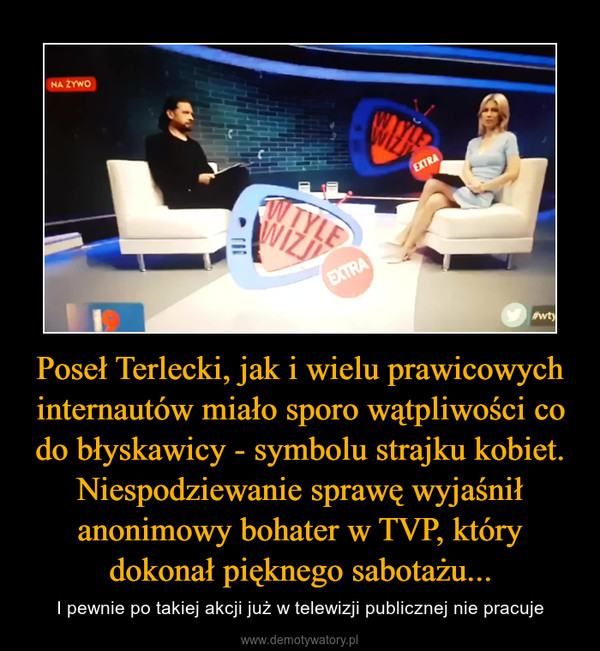 Poseł Terlecki, jak i wielu prawicowych internautów miało sporo wątpliwości co do błyskawicy - symbolu strajku kobiet. Niespodziewanie sprawę wyjaśnił anonimowy bohater w TVP, który dokonał pięknego sabotażu... – I pewnie po takiej akcji już w telewizji publicznej nie pracuje