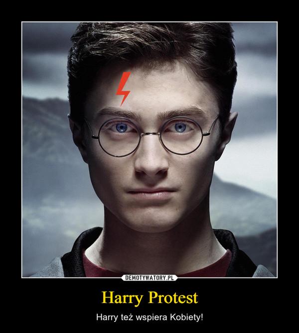 Harry Protest – Harry też wspiera Kobiety!