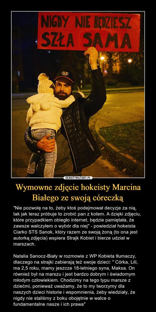 Wymowne zdjęcie hokeisty Marcina Białego ze swoją córeczką