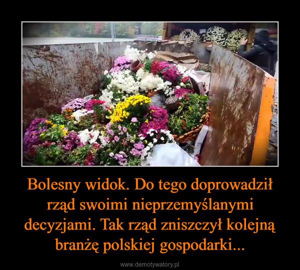 Bolesny widok. Do tego doprowadził rząd swoimi nieprzemyślanymi decyzjami. Tak rząd zniszczył kolejną branżę polskiej gospodarki... –