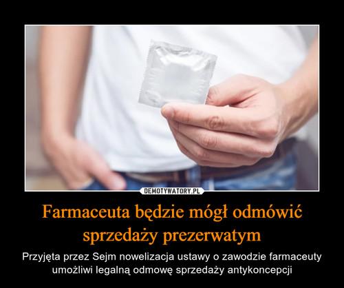 Farmaceuta będzie mógł odmówić sprzedaży prezerwatym